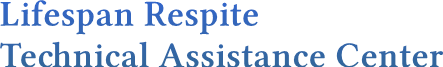 Lifespan Respite Technical Assistance Center